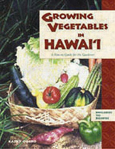 Growing Vegetables In Hawai'I: A How-To Guide For The Gardener