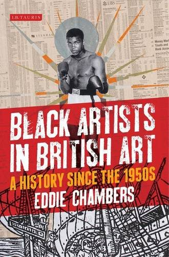 Black Artists In British Art: A History Since The 1950S (International Library Of Visual Culture)