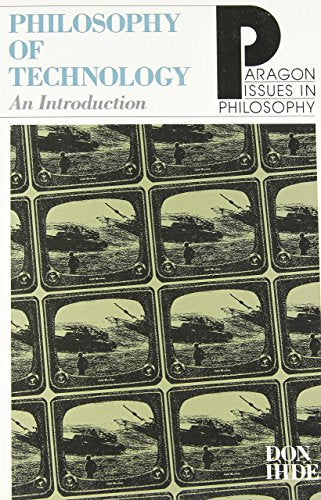 Philosophy Of Technology: An Introduction (Paragon Issues In Philosophy)