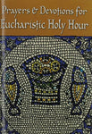 Prayers And Devotions For Eucharistic Holy Hour