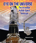 Eye On The Universe: The Incredible Hubble Space Telescope (American Space Missions: Astronauts, Exploration, And Discovery)