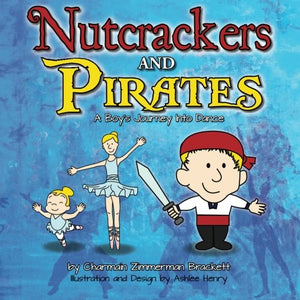 Nutcrackers And Pirates: A Boy'S Journey Into Dance