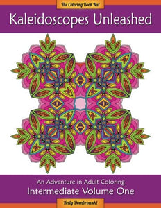 Kaleidoscopes Unleashed: An Adventure In Adult Coloring (Intermediate) (Volume 1)