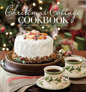 Christmas Cottage Cookbook: Decorations, Recipes & Gifts For The Holidays