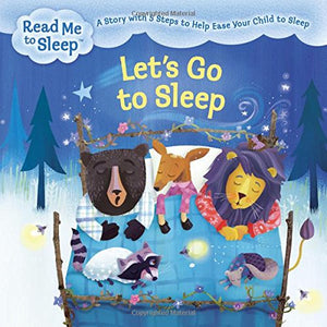 Let'S Go To Sleep: A Story With Five Steps To Help Ease Your Child To Sleep (Read Me To Sleep)