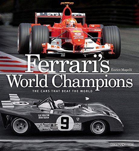 Ferrari'S World Champions: The Cars That Beat The World