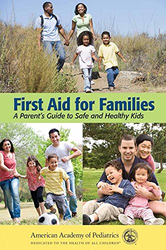 First Aid For Families: A Parents Guide To Safe And Healthy Kids