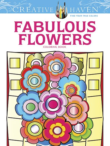 Creative Haven Fabulous Flowers Coloring Book (Adult Coloring)