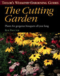 Taylor'S Weekend Gardening Guide To The Cutting Garden: Plants For Gorgeous Bouquets All Year Long (Taylor'S Weekend Gardening Guides)