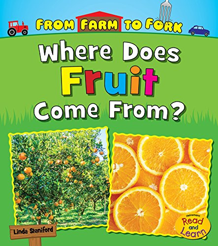 Where Does Fruit Come From? (From Farm To Fork: Where Does My Food Come From?)
