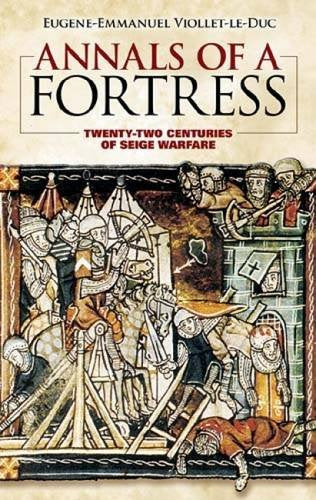 Annals Of A Fortress: Twenty-Two Centuries Of Siege Warfare (Dover Military History, Weapons, Armor)