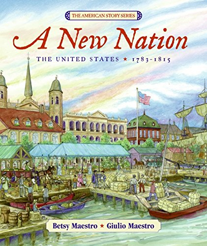A New Nation: The United States: 1783-1815 (The American Story)
