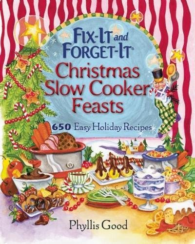 Fix-It And Forget-It Christmas Slow Cooker Feasts: 650 Easy Holiday Recipes