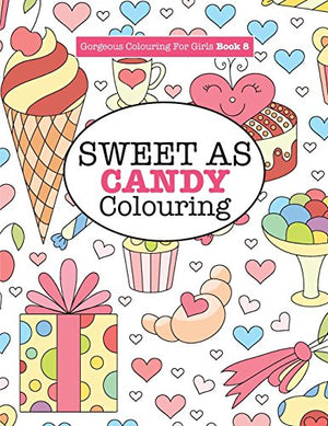 Gorgeous Colouring For Girls - Sweet As Candy Colouring (Gorgeous Colouring Books For Girls)
