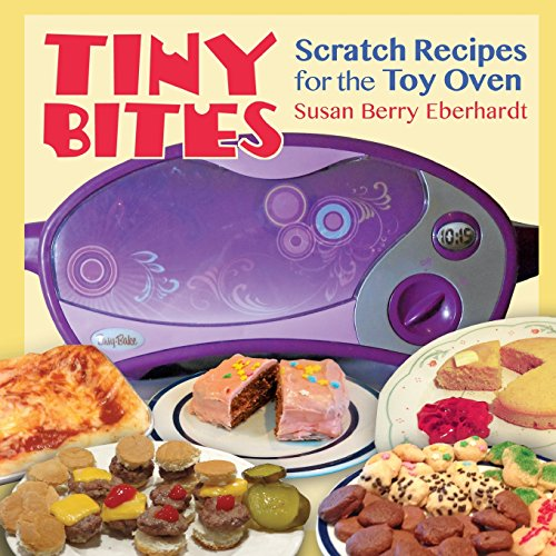 Tiny Bites: Scratch Recipes For The Toy Oven