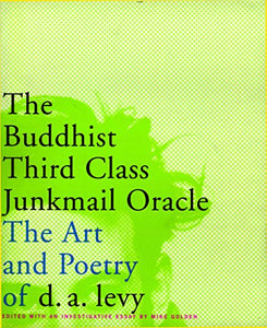 The Buddhist Third Class Junkmail Oracle: The Art And Poetry Of D.A. Levy