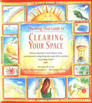 The Feng Shui Guide To Clearing Your Space: How To Unclutter And Balance Your Life Using Feng Shui And Other Ancient Cleansing Rituals
