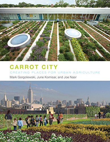 Carrot City: Creating Places For Urban Agriculture