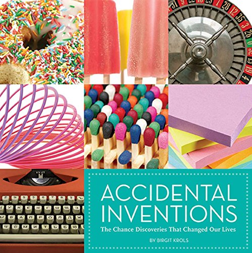 Accidental Inventions: The Chance Discoveries That Changed Our Lives