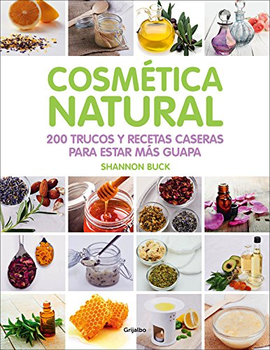 Cosmtica Natural / 200 Tips, Techniques, And Recipes For Natural Beauty (Spanish Edition)