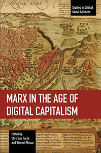 Marx In The Age Of Digital Capitalism (Studies In Critical Social Sciences)
