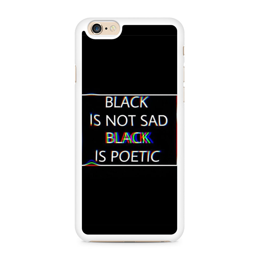 Black Is Not Sad Black Is Poetic iPhone 6/6s case