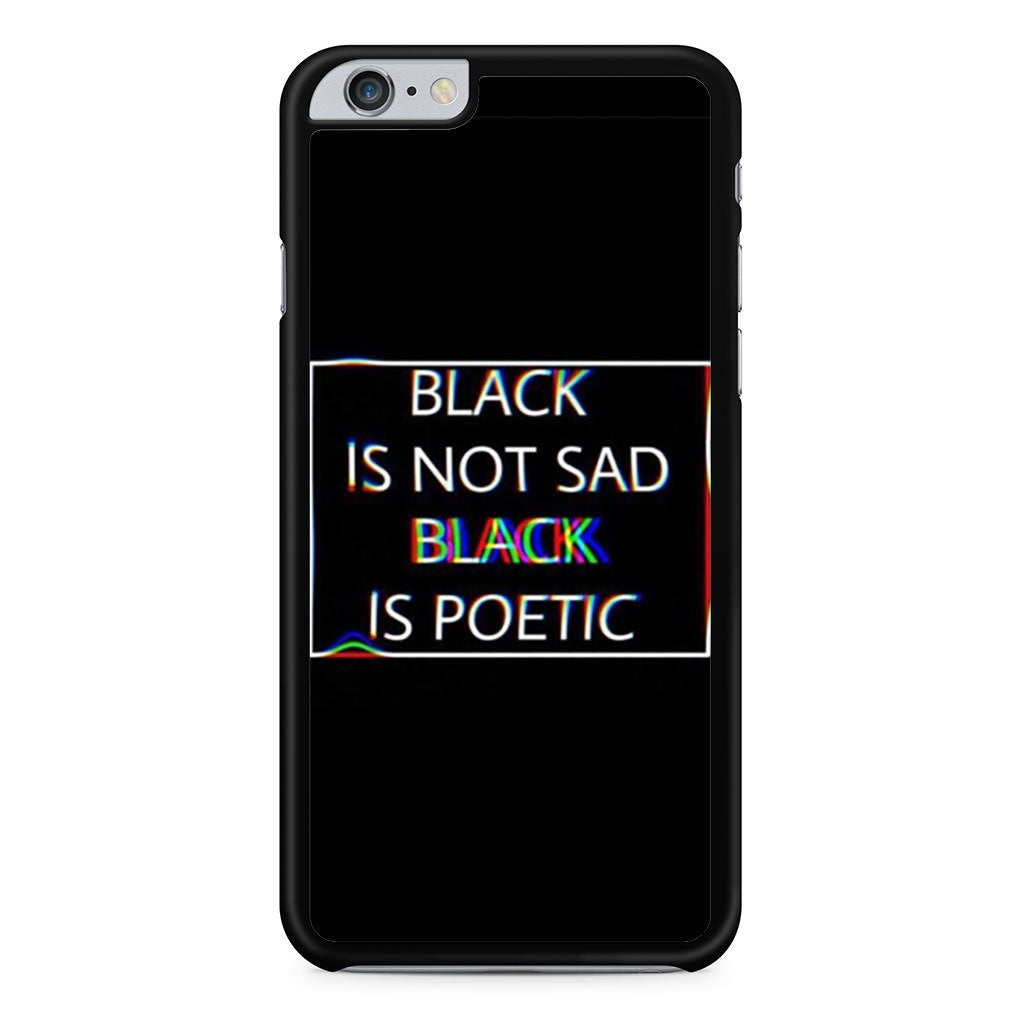 Black Is Not Sad Black Is Poetic iPhone 6 Plus / 6s Plus case
