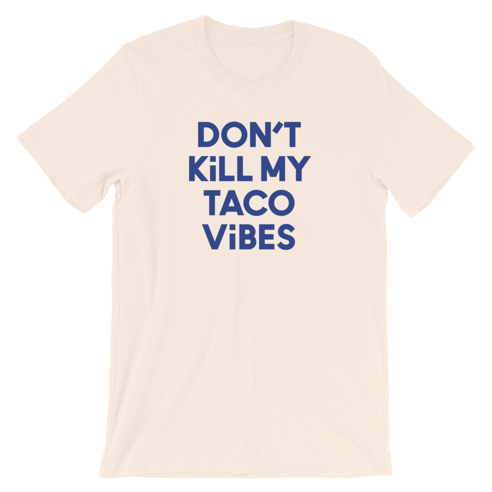 Don't Kill My Taco Vibes — Unisex T-Shirt