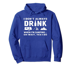58a03e3bfa6 I Don t Always Drink When I M Camping Hoodie Funny Hoodies