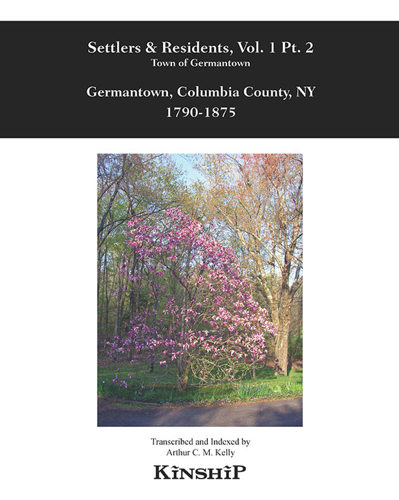 Settlers & Residents Vol. I Pt. II Town of Germantown, 1790-1875