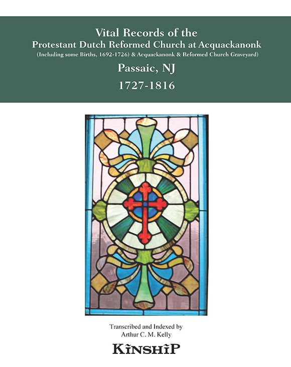 Vital Records of the Protestant Dutch Reformed Church at Acquackanonk (Passaic, NJ), 1727-1816 (Including some Births, 1692-1726)