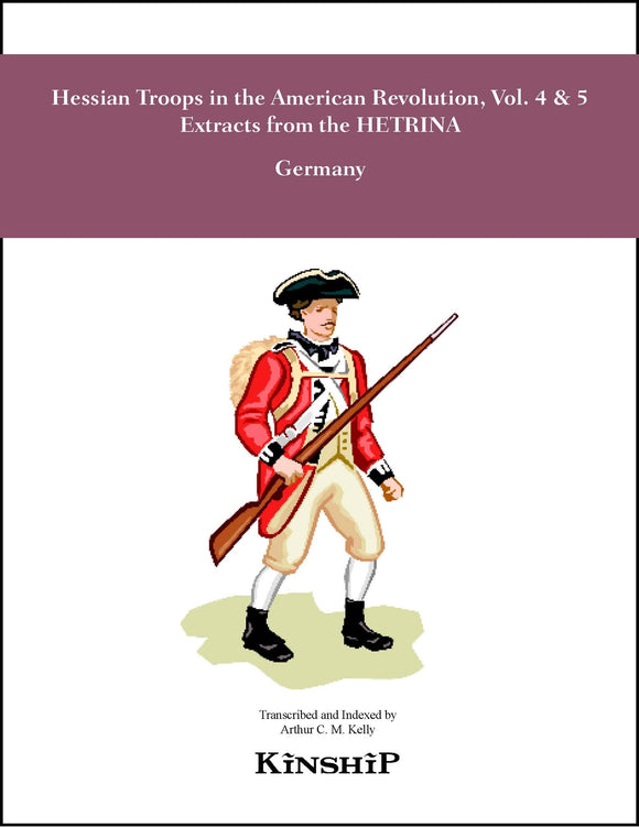 Hessian Troops in the American Revolution, Vol. 4 & 5, Extracts from the HETRINA