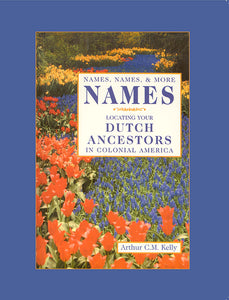 Names, Names and More Names, Locating Your Dutch Ancestors in Colonial America