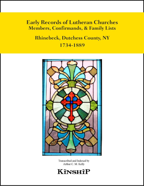 Early Records of Lutheran Church of Rhinebeck, Dutchess County NY Area, Members, Confirmands, & Family Lists 1734-1889