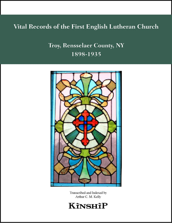 Vital Records of the First English Lutheran Church, Troy, NY 1898-1935, Baptisms 1898-1935, Marriages 1898-1935, Deaths 1898-1934, Communicants 1905-1923