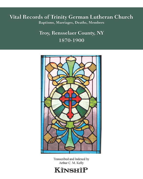 Vital Records of Trinity German Lutheran Church, Troy, Rensselaer County 1870-1900 Baptisms, Marriages, Deaths, Members