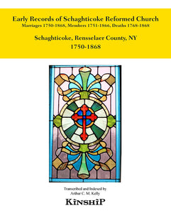 Early Records of Schaghticoke Reformed Church, Rensselaer County, New York 1750-1868, Marriages 1750-1868, Members 1751-1866, Deaths 1768-1868