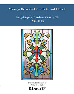 Marriage Records of First Reformed Church, Poughkeepsie, Dutchess County, New York 1746-1913