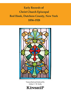 Early Records of Christ Church Episcopal, Red Hook, New York, Dutchess County, 1854-1928