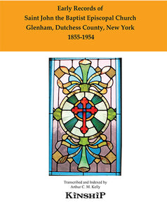 Early Records of Saint John the Baptist Episcopal Church, Glenham, Dutchess County, New York 1855-1954
