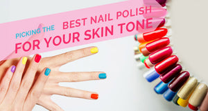 Picking the Best Nail Polish for Your Skin Tone