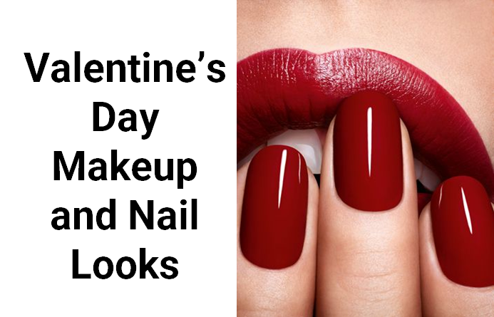 5 Valentine's Day Makeup and Nail Looks