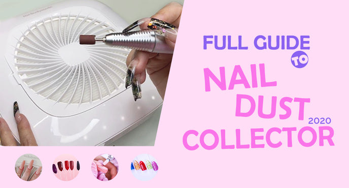 Full Guide to Nail Dust Collector 2020