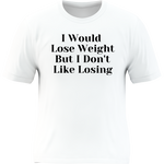Lose Weight - Graphic Tee