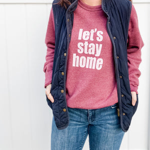 """Let's Stay Home"" Adult Sweatshirt"