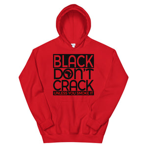 Black Don't Crack Unless You Smoke It Hoodie