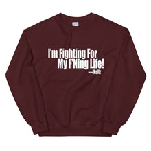 Load image into Gallery viewer, I'm Fighting For My F'Ning Life! Sweatshirt