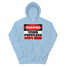 Load image into Gallery viewer, Warning Your Privilege Stops Here! Hoodie