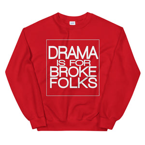 Drama Is For Broke Folks Sweatshirt
