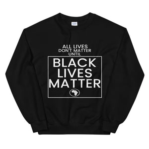 All Lives Don't Matter Until Black Lives Matter Sweatshirt